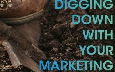 Digging Down With Your Marketing