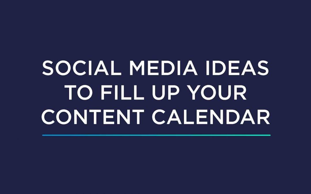 Social Media Ideas To Fill Up Your Content Calendar